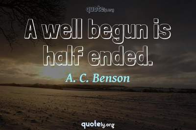 Photo Quote of A well begun is half ended.