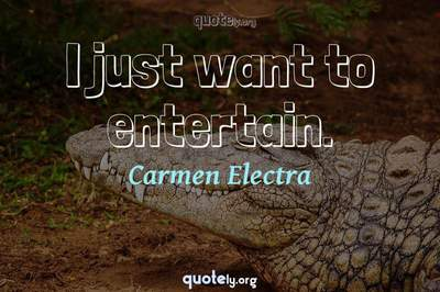 Photo Quote of I just want to entertain.