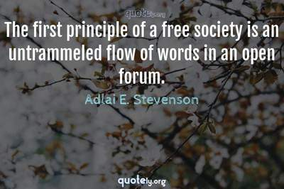 Photo Quote of The first principle of a free society is an untrammeled flow of words in an open forum.