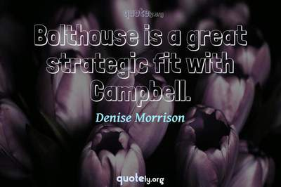 Photo Quote of Bolthouse is a great strategic fit with Campbell.
