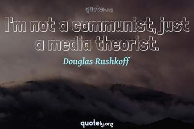 Photo Quote of I'm not a communist, just a media theorist.