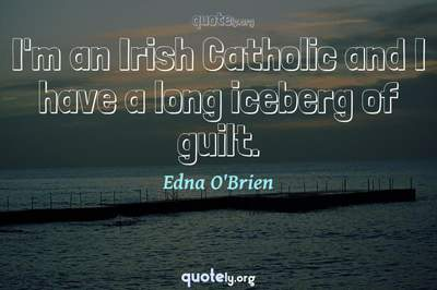 Photo Quote of I'm an Irish Catholic and I have a long iceberg of guilt.