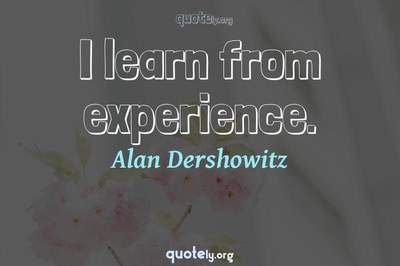Photo Quote of I learn from experience.