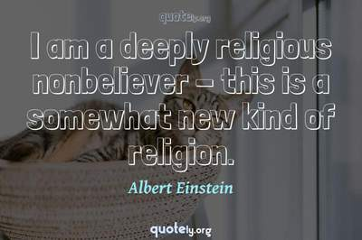 Photo Quote of I am a deeply religious nonbeliever - this is a somewhat new kind of religion.