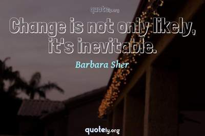 Photo Quote of Change is not only likely, it's inevitable.