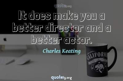 Photo Quote of It does make you a better director and a better actor.