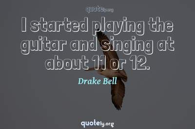 Photo Quote of I started playing the guitar and singing at about 11 or 12.