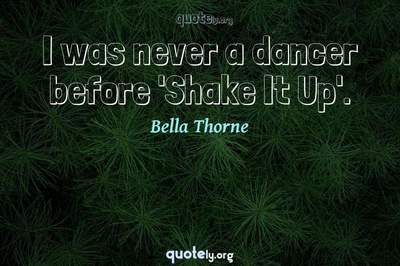 Photo Quote of I was never a dancer before 'Shake It Up'.