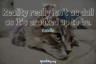 Photo Quote of Reality really isn't as dull as it's cracked up to be.