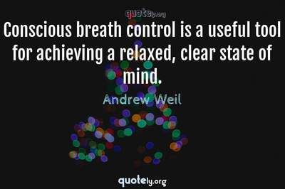 Photo Quote of Conscious breath control is a useful tool for achieving a relaxed, clear state of mind.