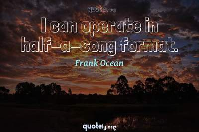 Photo Quote of I can operate in half-a-song format.