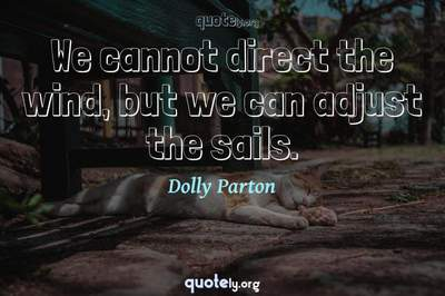 Photo Quote of We cannot direct the wind, but we can adjust the sails.