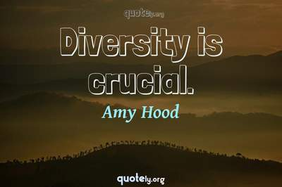 Photo Quote of Diversity is crucial.