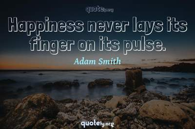 Photo Quote of Happiness never lays its finger on its pulse.