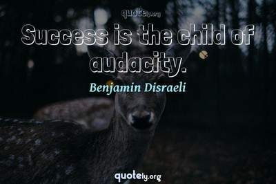 Photo Quote of Success is the child of audacity.