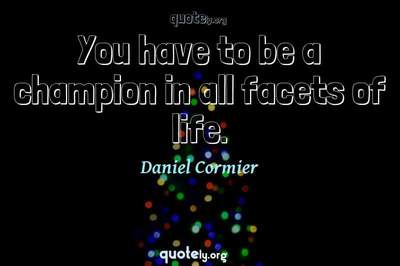Photo Quote of You have to be a champion in all facets of life.