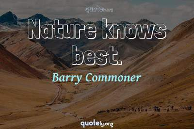 Photo Quote of Nature knows best.