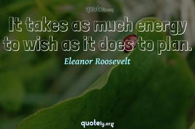 Photo Quote of It takes as much energy to wish as it does to plan.