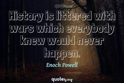 Photo Quote of History is littered with wars which everybody knew would never happen.