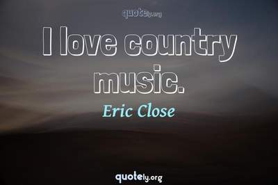 Photo Quote of I love country music.