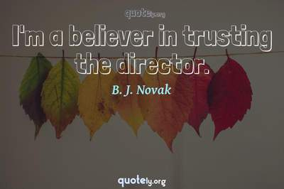 Photo Quote of I'm a believer in trusting the director.