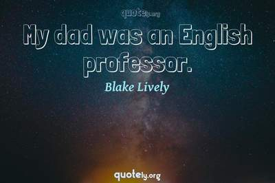 Photo Quote of My dad was an English professor.