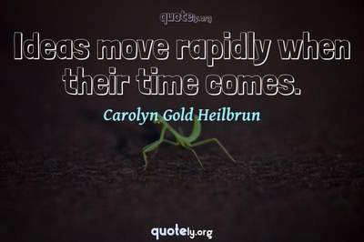 Photo Quote of Ideas move rapidly when their time comes.