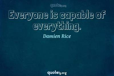 Photo Quote of Everyone is capable of everything.