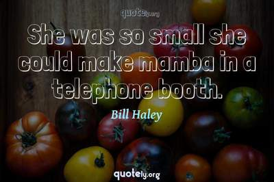 Photo Quote of She was so small she could make mamba in a telephone booth.