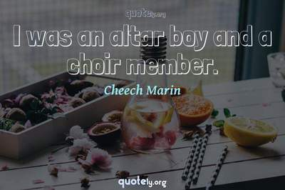 Photo Quote of I was an altar boy and a choir member.