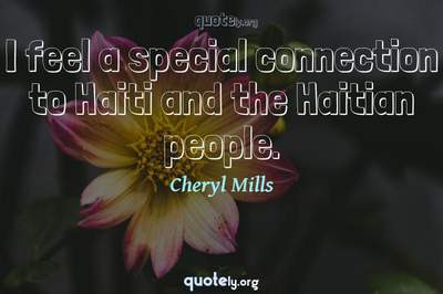 Photo Quote of I feel a special connection to Haiti and the Haitian people.