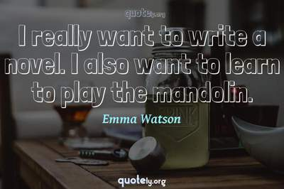 Photo Quote of I really want to write a novel. I also want to learn to play the mandolin.
