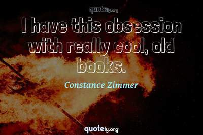 Photo Quote of I have this obsession with really cool, old books.
