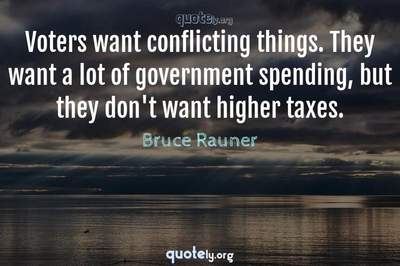 Photo Quote of Voters want conflicting things. They want a lot of government spending, but they don't want higher taxes.