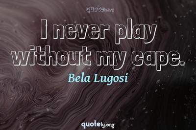 Photo Quote of I never play without my cape.