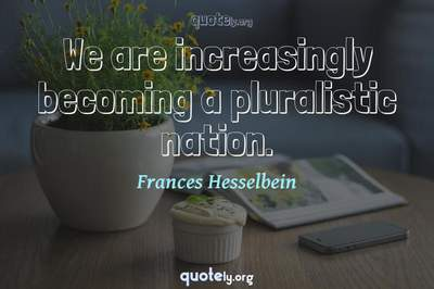 Photo Quote of We are increasingly becoming a pluralistic nation.