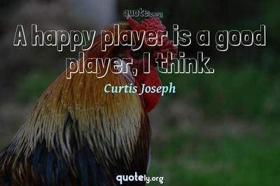 Photo Quote of A happy player is a good player, I think.