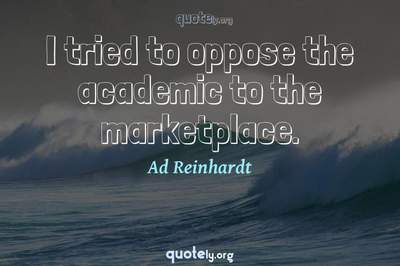 Photo Quote of I tried to oppose the academic to the marketplace.