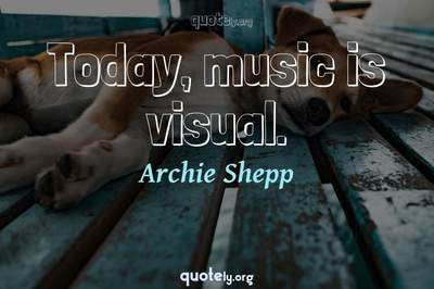 Photo Quote of Today, music is visual.