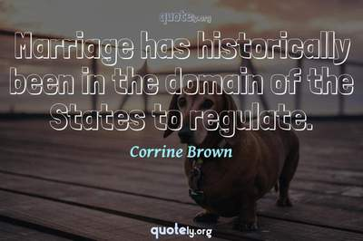 Photo Quote of Marriage has historically been in the domain of the States to regulate.