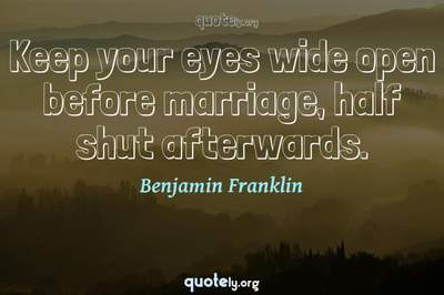Photo Quote of Keep your eyes wide open before marriage, half shut afterwards.