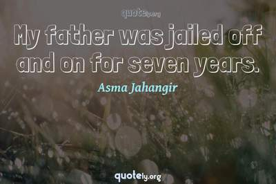 Photo Quote of My father was jailed off and on for seven years.
