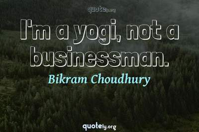Photo Quote of I'm a yogi, not a businessman.