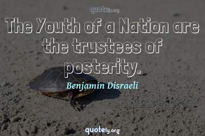 Photo Quote of The Youth of a Nation are the trustees of posterity.