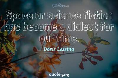 Photo Quote of Space or science fiction has become a dialect for our time.