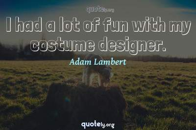 Photo Quote of I had a lot of fun with my costume designer.