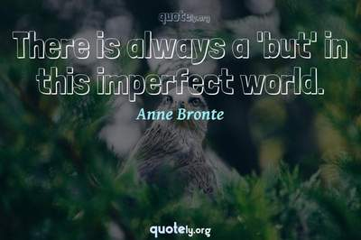 Photo Quote of There is always a 'but' in this imperfect world.