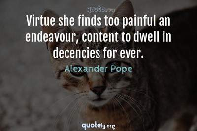 Photo Quote of Virtue she finds too painful an endeavour, content to dwell in decencies for ever.