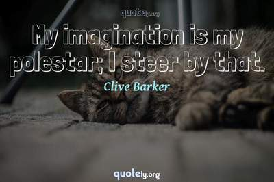 Photo Quote of My imagination is my polestar; I steer by that.