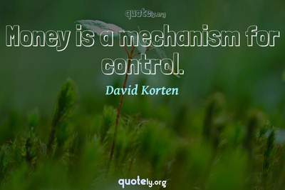 Photo Quote of Money is a mechanism for control.